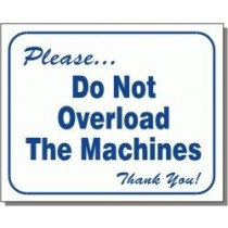 """L103 Please Do Not Overload The Machines Thank You Sign 10"""" X 12"""""""