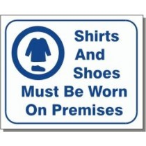"""Shirts And Shoes Must Be Worn On Premises Sign 10"""" X 12"""""""