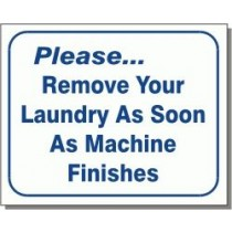 """Please Remove Your Laundry As Soon As Machine Finishes Sign 10"""" X 12"""""""