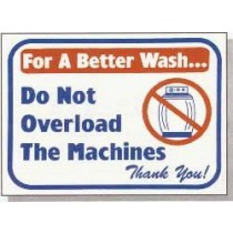 """For A Better Wash Do Not Overload The Machines Thank You Sign 12"""" X 16"""""""