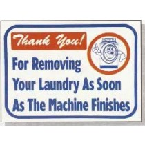 "L661 Thank You For Removing Your Laundry As Soon As The Machine Finishes Sign 12"" X 16"""